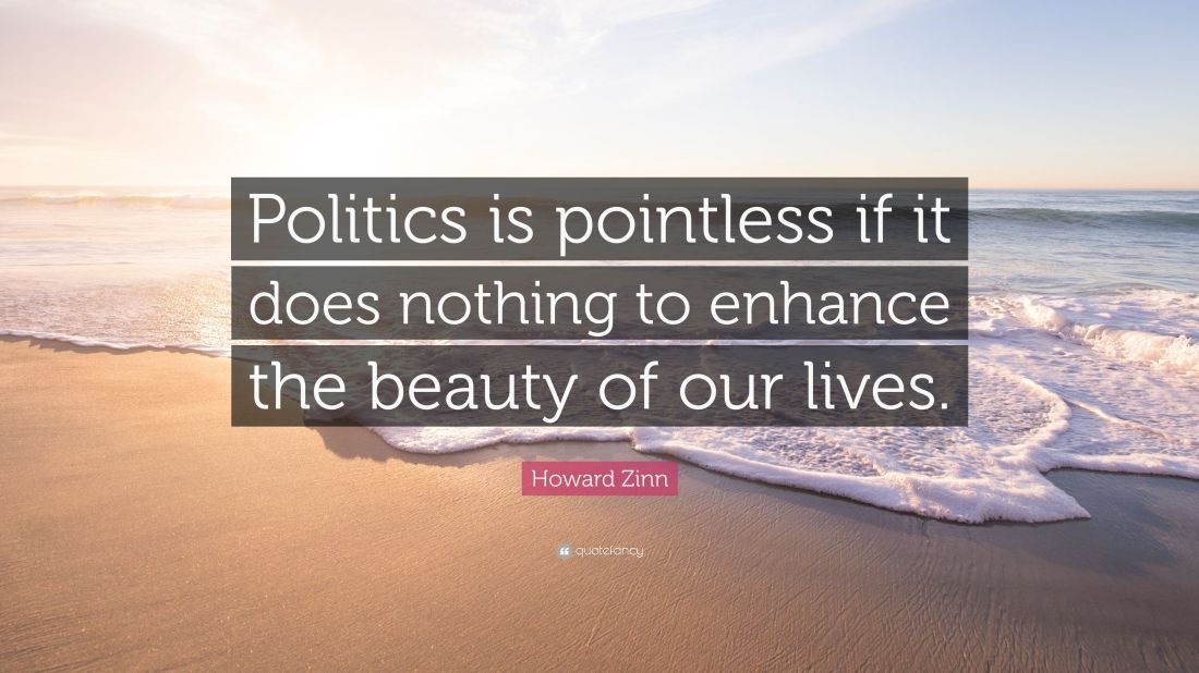 2522427-Howard-Zinn-Quote-Politics-is-pointless-if-it-does-nothing-to.jpg